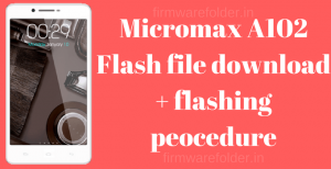 Micromax A102 Flash File Download + Flashing Guide
