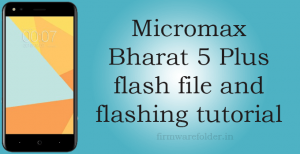 Micromax Bharat 5 Plus flash file and flashing tutorial