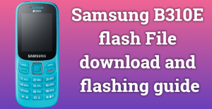 Samsung B310E flash File download and flashing guide. How to Factory Reset Samsung Guru Music 2?