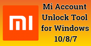 [Download] Mi Account Unlock Tool for Windows 10/8/7