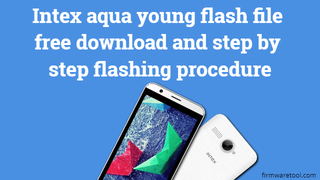 Intex aqua young flash file free download and step by step flashing procedure 1