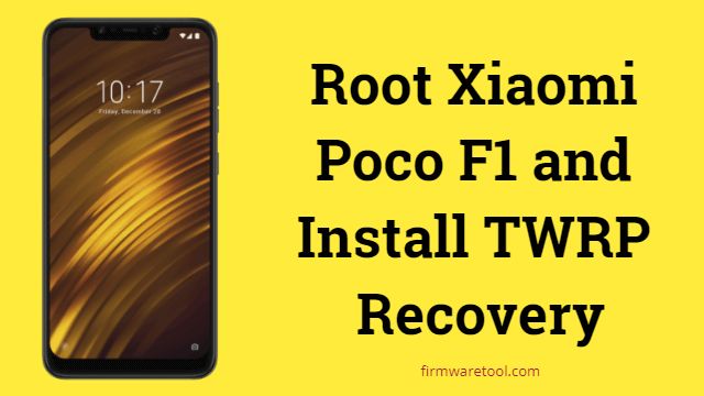 How to Root Poco F1 and Install TWRP Recovery 1