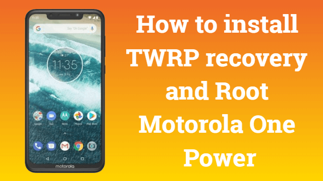 How to install TWRP recovery and Root Motorola One Power 1