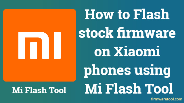 Mi flash tool download. How to Flash stock firmware on Xiaomi phones 1