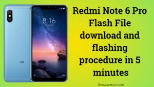 Redmi Note 6 Pro Flash File download and flashing procedure
