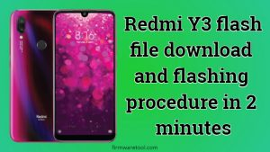 Redmi Y3 flash file download and flashing procedure