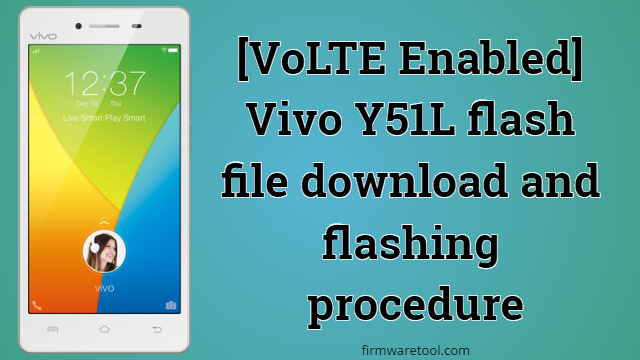 [VoLTE Enabled] Vivo Y51L flash file download and flashing guide 1