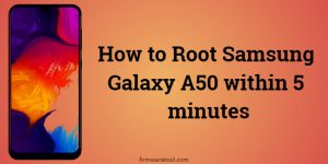 How to Root Samsung Galaxy A50